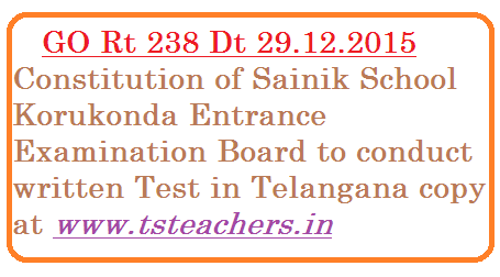 Constitution of Examination Board for Korukonda Sainik School Entrance Examination in Telangna | Sainik School Korukonda Written Test Examination Board constitution orders issued vide GO Rt no 238 in Telangana | Telangana Govt has consituted a Examination Board to conduct Sainik School Korukonda Entrance Examination in Hyderabad and Karimnagar-Orders issued go-rt-238-constitution-of-examination-sainik-school-korukonda