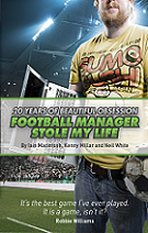 Football Manager Stole My Life: 20 Years of Beautiful Obsession by Iain Macintosh book cover