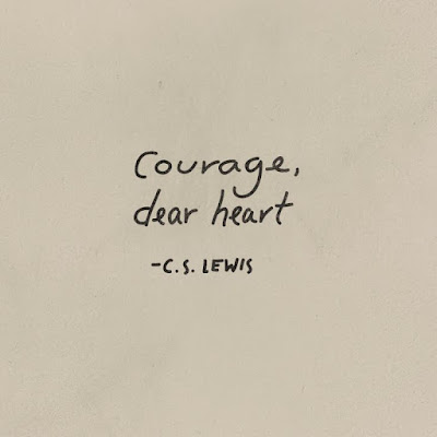 Quote Of The Day Inspiration Courage, Dear Heart C.S. Lewis