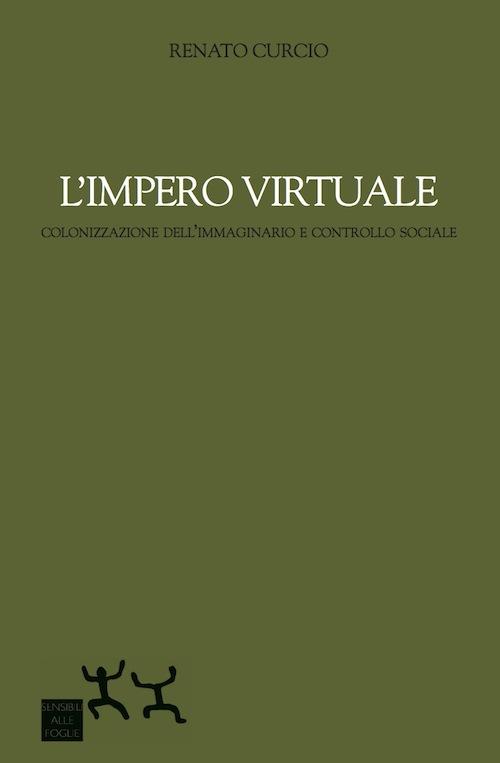 R. Curcio L'IMPERO VIRTUALE - COLONIZZAZIONE DELL'IMMAGINARIO E CONTROLLO SOCIALE