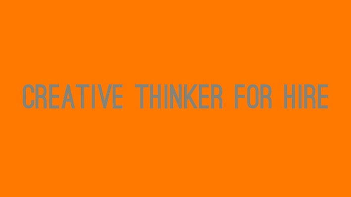 Creative Thinker For Hire