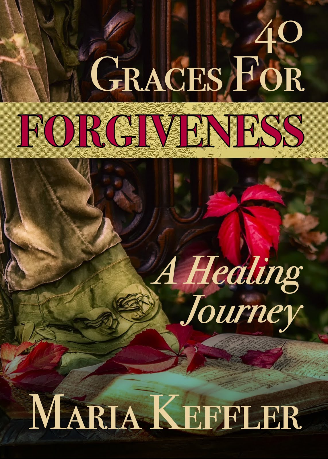 40 Graces for Forgiveness: A Healing Journey