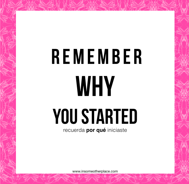a quote: remember why you started. | www.insomeotherplace.com
