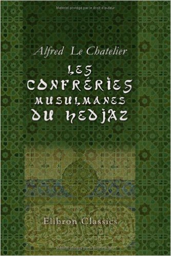 Alfred Le Chatelier - Les confréries musulmanes du Hedjaz (1887)