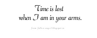 Time is lost when I am in your arms.