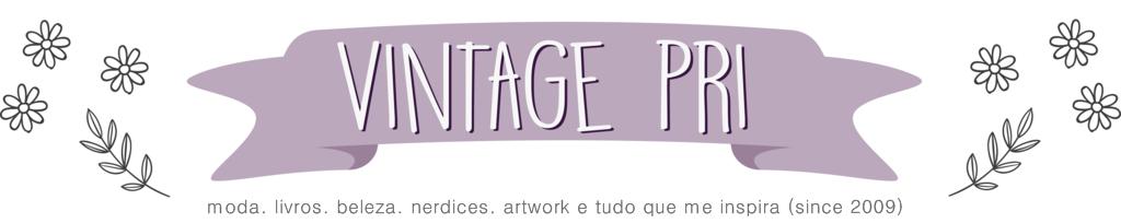 Vintage Pri | Moda, livros, beleza, nerdices, cultura retrô e tudo que me inspira!