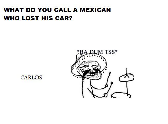 What Do You Call A Mexican Who Lost His Car - Carlos - Jokes BaDumTss
