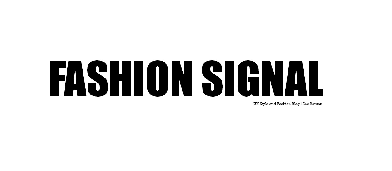 Fashion Signal | UK Style and Fashion Blog