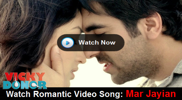 Watch Romantic Song: Mar Jayian from Vicky Donor | Featuring Ayushmann Khurrana and Yaami Gautam