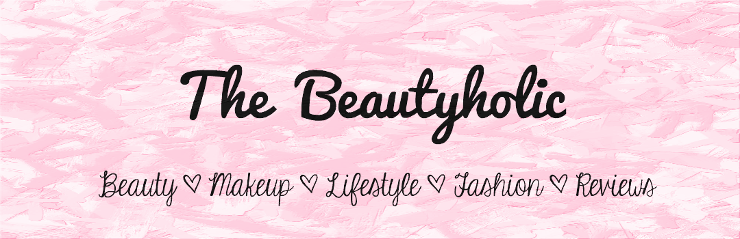 The Beautyholic | Beauty and Lifestyle Blog