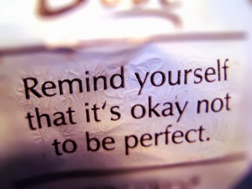 Remind yourslef that it's okay not to be perfect.
