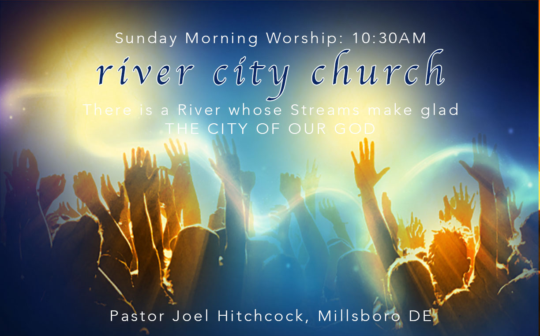 River City Evangelical Church, Sundays 10:30am Millsboro, Delaware
