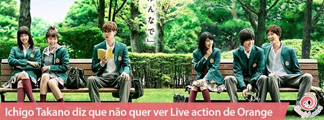 Ichigo Takano diz que não quer ver Live action de Orange