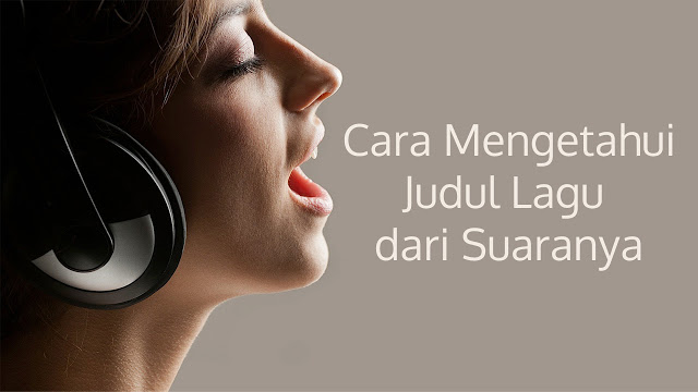 Cara mencari judul lagu dan penyanyi dengan suara
