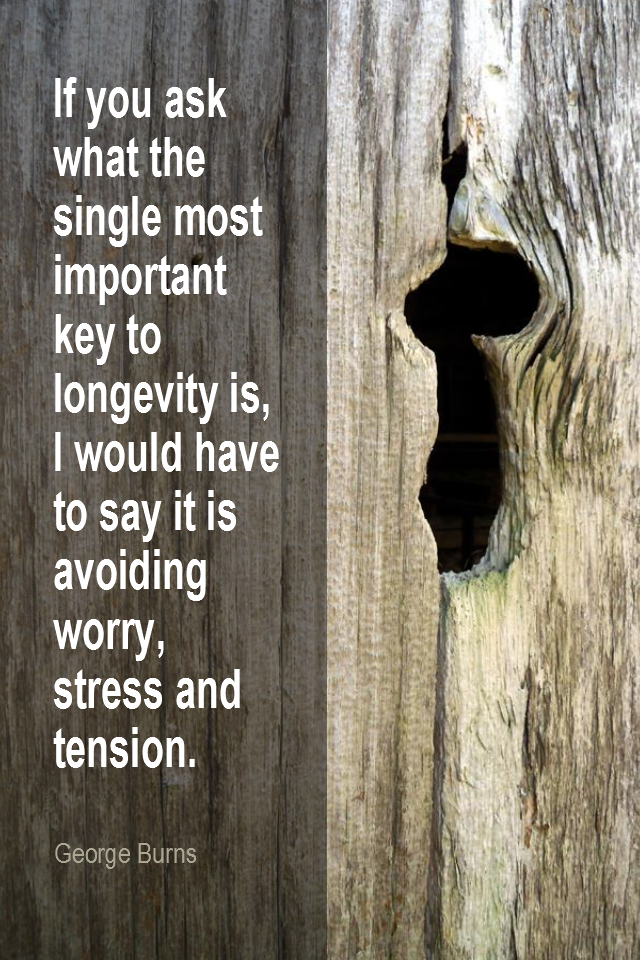visual quote - image quotation for YOUTHFULNESS - If you ask what the single most important key to longevity is, I would have to say it is avoiding worry, stress and tension. - George Burns