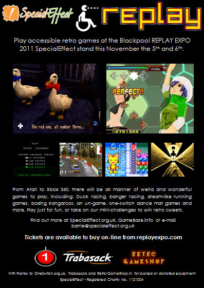 SpecialEffect OneSwitch Flyer for the Accessible Gaming stand at REPLAY 2011 Blackpool.