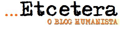 Etcetera - O Blog Humanista