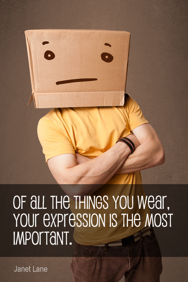 visual quote - image quotation for IMAGE - Of all the things you wear, your expression is the most important. - Janet Lane