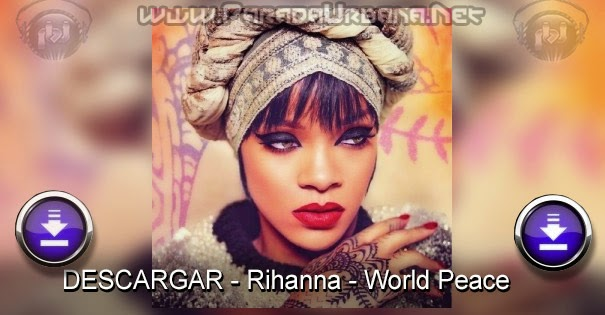 DESCARGAR - Rihanna - World Peace