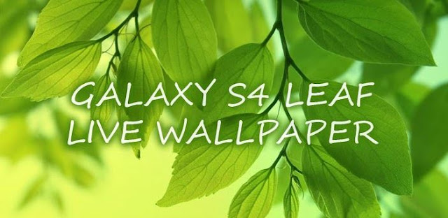 Galaxy S4 Leaf Live Wallpaper for Android