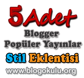Blogger Popüler Yayınlar Ekleme ve 5 Farklı Popüler Yayınlar Stili