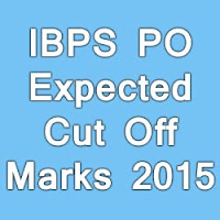 IBPS PO Exam Expected Cut Off List / Marks 2015