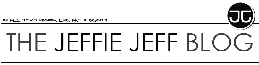 The Jeffie Jeff Blog - Fashion.Life.Art.Beauty