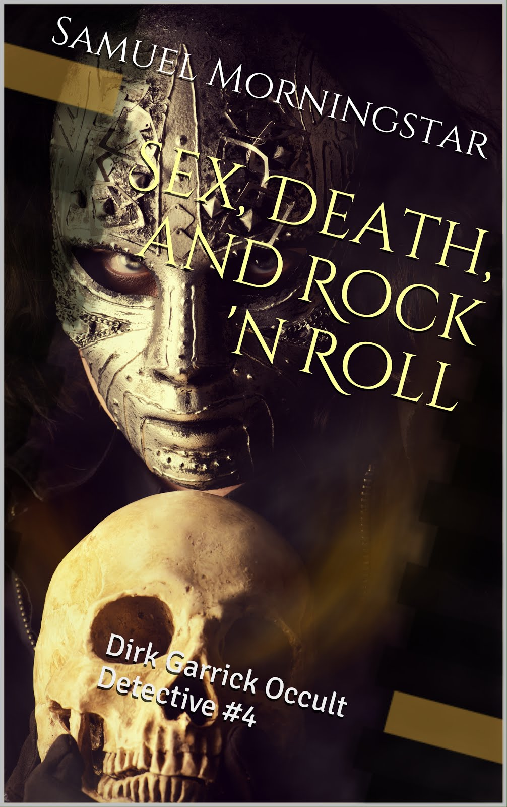 Sex, Death, and Rock 'n Roll / Dirk Garrick Occult Detective
