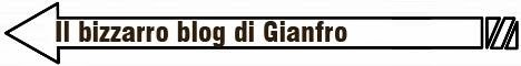 IL BIZZARRO BLOG DI GIANFRO