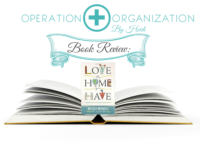 Operation Organization by Heidi ( Peachtree City , GA Professional Organizer)  Book Review of 'Love the Home You Have' by Melissa Michaels