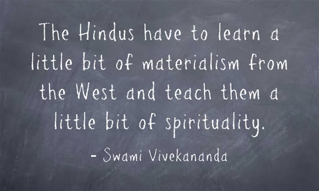 """The Hindus have to learn a little bit of materialism from the West and teach them a little bit of spirituality."""
