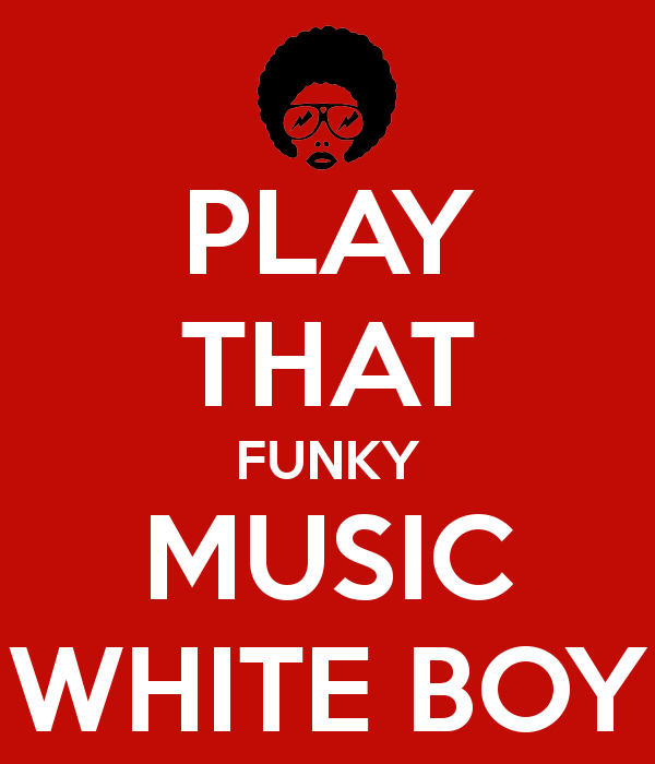 just play that funky music white boy