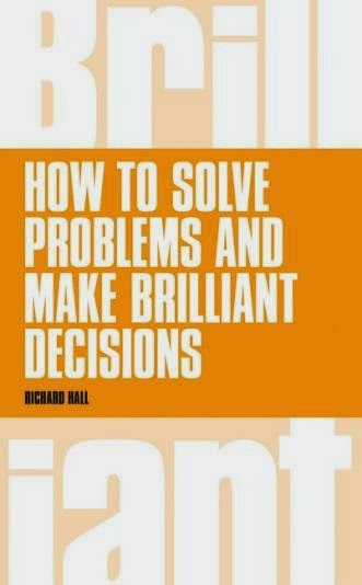 "Richard Hall's book ""How to solve problems and make brilliant decisions"""