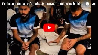 VIDEO: Echipa națională de fotbal a Uruguayului Îl laudă și se închină lui Dumnezeu!