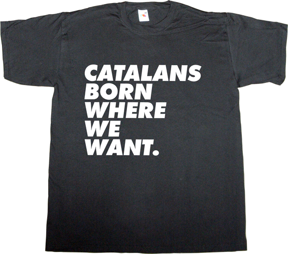 catalonia independence freedom catalan catalan sense of humour justo molinero t-shirt ephemeral-t-shirts
