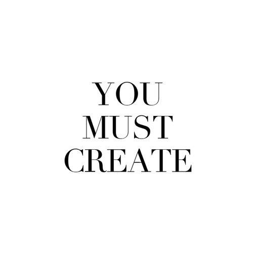 You must create.