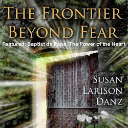 Featured Frontier Beyond Fear Episode ~ Baptist de Pape: The Power of the Heart