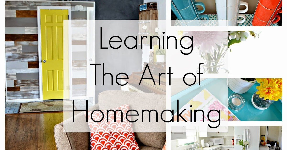 An Inviting Home Learning The Art Of Homemaking