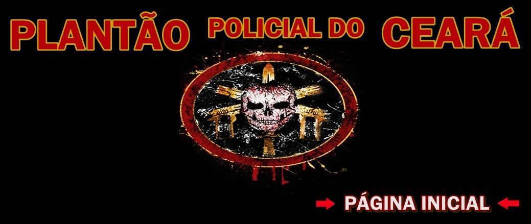 PLANTÃO POLICIAL  CEARÁ