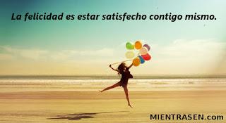 la felicidad es estar satisfecho contigo mismo