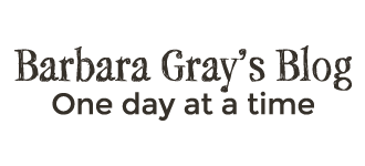 Barbara Gray's Blog. One Day at a Time.