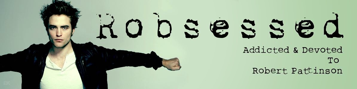 ROBsessed  - Addicted to Robert Pattinson