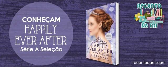 Novidades - Conheçam o novo livro de Kiera Cass - Happily Ever After: Companion to Selection Series