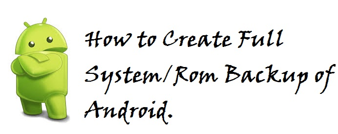 Full System/ Rom backup for Android phone.
