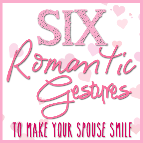 6 Romantic Gestures to make your spouse smile - LaurenPaints.com