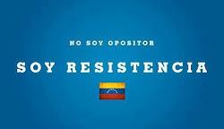 No soy opositor soy resistencia