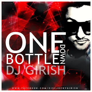 One Bottle Down - Ft. Yo Yo Honey Singh (DJ Girish)
