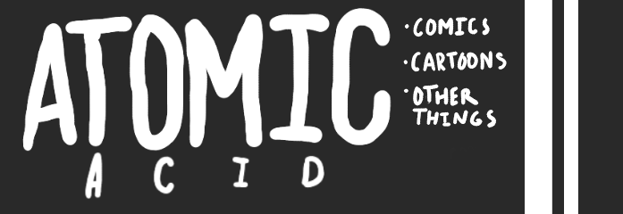 Atomic Acid - Comics, Cartoons, and other Things