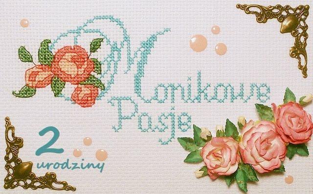 Monikowe Pasje - 2 urodziny bloga