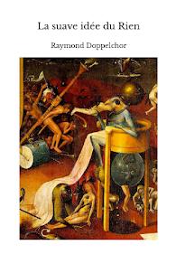 La Suave idée du Rien, par Raymond Doppelchor